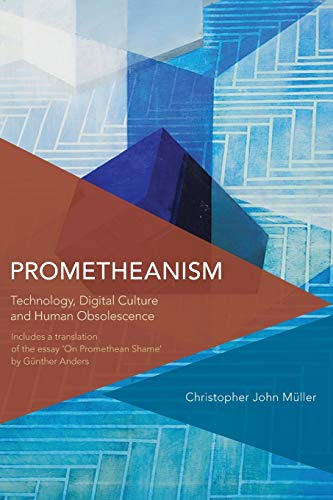 9781783482399: Prometheanism: Technology, Digital Culture and Human Obsolescence (Critical Perspectives on Theory, Culture and Politics)