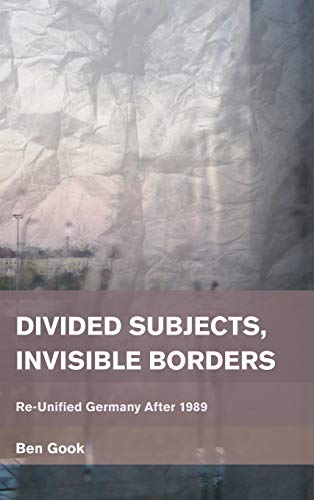9781783482412: Divided Subjects, Invisible Borders: Re-Unified Germany After 1989 (Place, Memory, Affect)