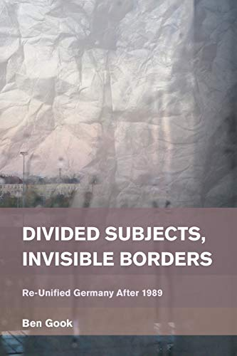 9781783482429: Divided Subjects, Invisible Borders: Re-Unified Germany After 1989 (Place, Memory, Affect)