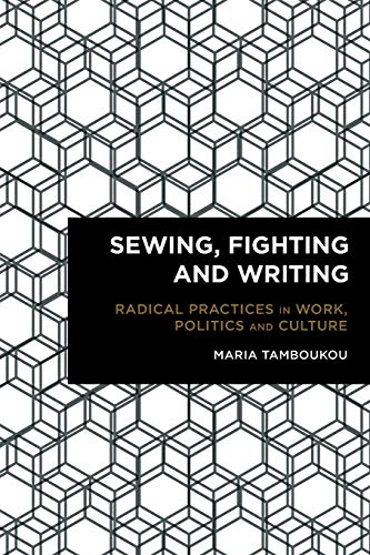 9781783482450: Sewing, Fighting and Writing: Radical Practices in Work, Politics and Culture (Radical Cultural Studies)