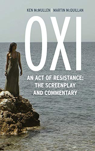 9781783482689: Oxi: An Act of Resistance: The Screenplay and Commentary, Including interviews with Derrida, Cixous, Balibar and Negri