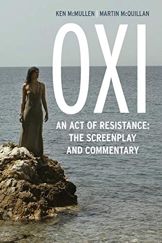 9781783482696: Oxi: An Act of Resistance: The Screenplay and Commentary, Including interviews with Derrida, Cixous, Balibar and Negri