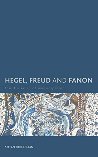9781783483006: Hegel, Freud and Fanon: The Dialectic of Emancipation (Creolizing the Canon)
