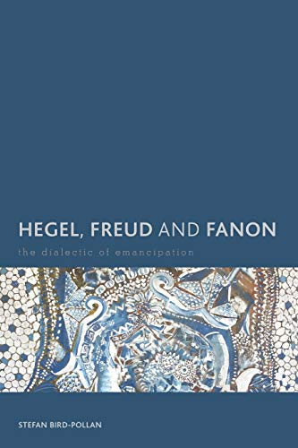 9781783483013: Hegel, Freud and Fanon: The Dialectic of Emancipation (Creolizing the Canon)