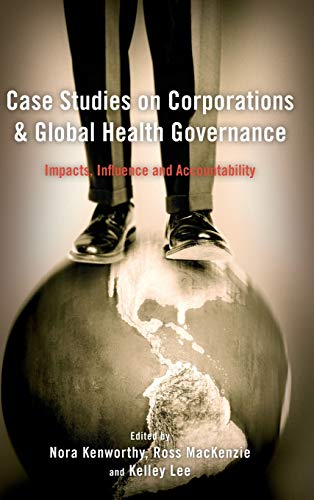 9781783483563: Case Studies on Corporations and Global Health Governance: Impacts, Influence and Accountability