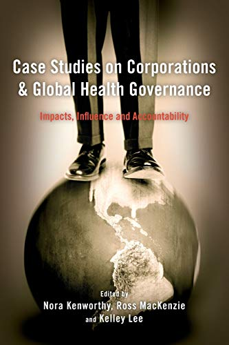 9781783483570: Case Studies on Corporations and Global Health Governance: Impacts, Influence and Accountability