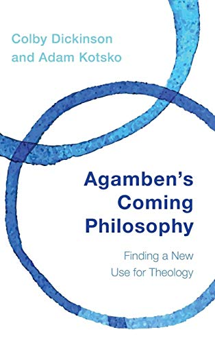 Agamben's Coming Philosophy: Finding a New Use for Theology: Dickinson, Colby; Kotsko, Adam