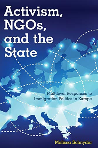 Activism, NGOs and the State: Multilevel Responses to Immigration Politics in Europe: Schnyder, ...