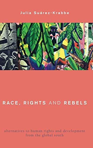 9781783484607: Race, Rights and Rebels: Alternatives to Human Rights and Development from the Global South (Global Critical Caribbean Thought)