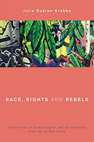 9781783484614: Race, Rights and Rebels: Alternatives to Human Rights and Development from the Global South (Global Critical Caribbean Thought)