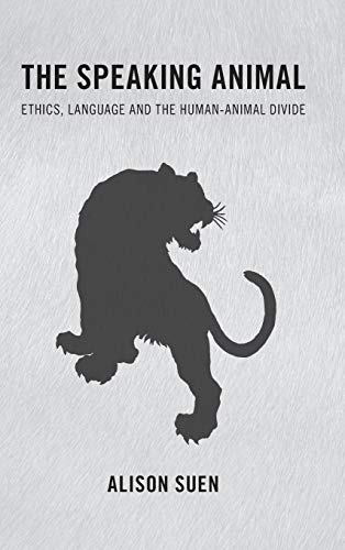 9781783485116: The Speaking Animal: Ethics, Language and the Human-Animal Divide