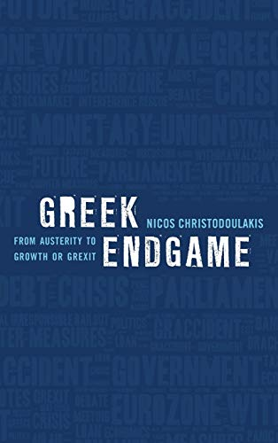 9781783485239: Greek Endgame: From Austerity to Growth or Grexit