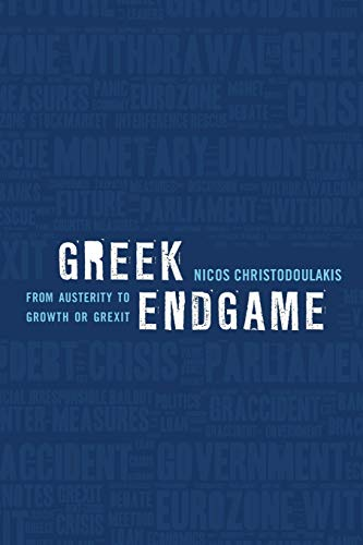 9781783485246: Greek Endgame: From Austerity to Growth or Grexit