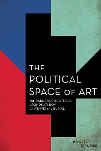 9781783485680: The Political Space of Art: The Dardenne Brothers, Arundhati Roy, Ai Weiwei and Burial (Experiments/On the Political)