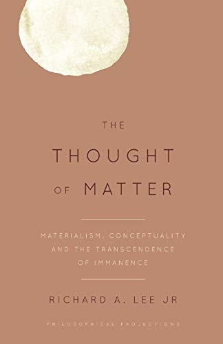 The Thought of Matter: Materialism, Conceptuality and the Transcendence of Immanence (Philosophical...