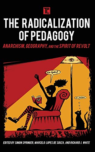The Radicalization of Pedagogy: Anarchism, Geography, and the Spirit of Revolt (Transforming ...