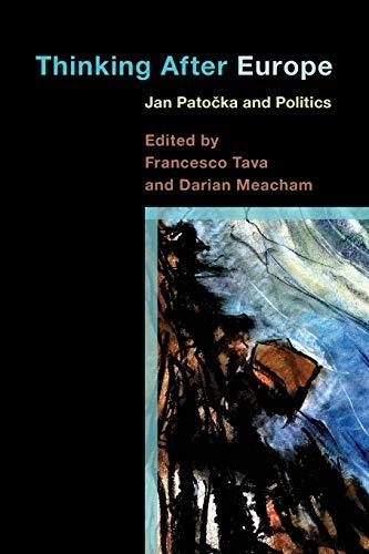 Thinking After Europe: Jan Patocka and Politics: Francesco Tava; Darian