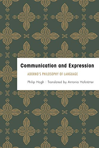 9781783487288: Communication and Expression: Adorno's Philosophy of Language (Founding Critical Theory)