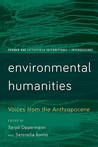 9781783489398: Environmental Humanities: Voices from the Anthropocene (Rowman and Littlefield International – Intersections)