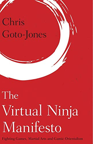 9781783489824: The Virtual Ninja Manifesto: Fighting Games, Martial Arts and Gamic Orientalism (Martial Arts Studies)