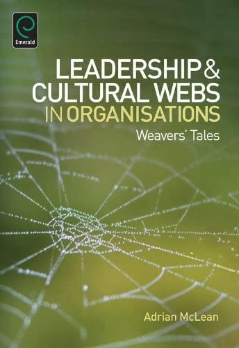 Leadership and Cultural Webs in Organisations: Weavers' Tales: Adrian McLean
