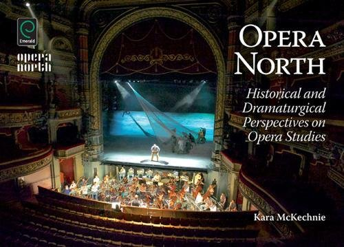 Opera North: Historical and Dramaturgical Perspectives on Opera Studies: Kara McKechnie
