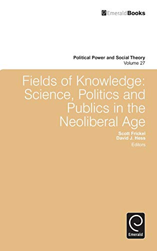 9781783506682: Fields of Knowledge: Science, Politics and Publics in the Neoliberal Age (Political Power and Social Theory)