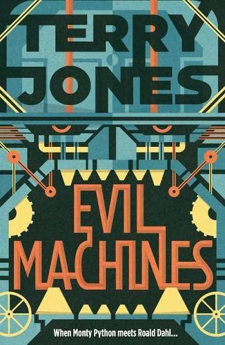 9781783520107: Evil Machines: When Monty Python Meets Roald Dahl