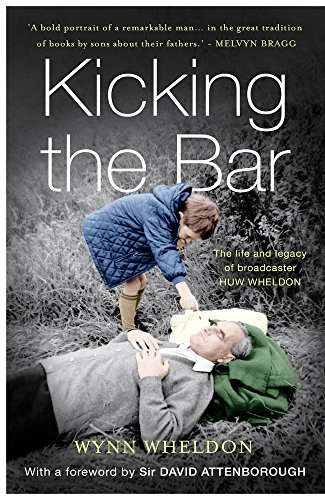 9781783522200: Kicking the Bar: The Life and Legacy of Broadcaster Huw Wheldon