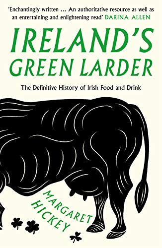 Ireland's Green Larder: The story of food and drink in Ireland 9781783525249 Ireland's Green Larder tells the story of food and drink in Ireland, for the first time. From the ancient system of the Céide Fields, es
