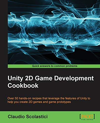 Unity 2D Game Development Cookbook: Scolastici, Claudio