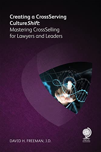 9781783581931: Creating a Cross-Serving Culture: Mastering Cross-Selling for Lawyers and Leaders