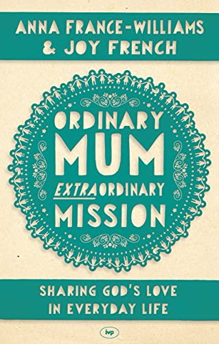 9781783590247: Ordinary Mum, Extraordinary Mission: Sharing God's Love in Everyday Life