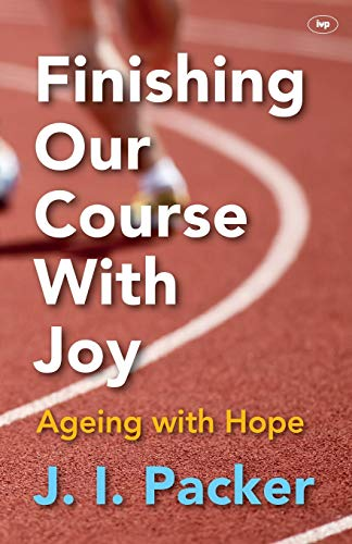 9781783590896: Finishing Our Course with Joy: Ageing with Hope
