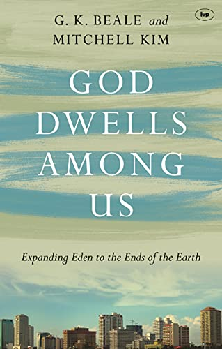 9781783591916: God Dwells Among Us: Expanding Eden to the Ends of the Earth