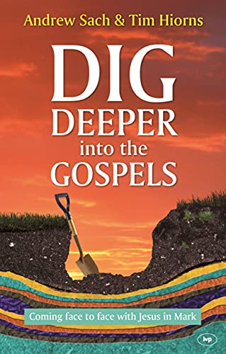 9781783591992: Dig Deeper into the Gospels: Coming Face To Face With Jesus In Mark