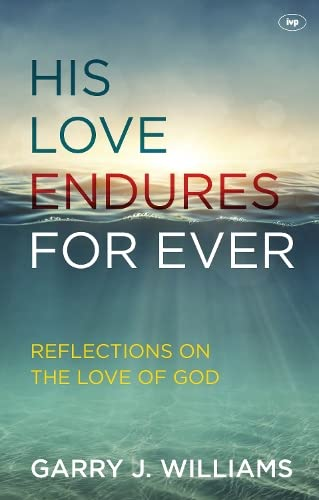 His Love Endures for Ever: Reflections on the Love of God: Williams, Garry J.