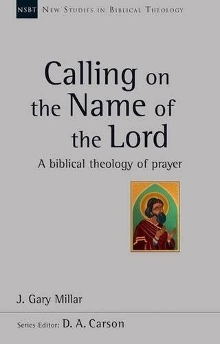 9781783593958: Calling on the Name of the Lord: A Biblical Theology of Prayer (New Studies in Biblical Theology)