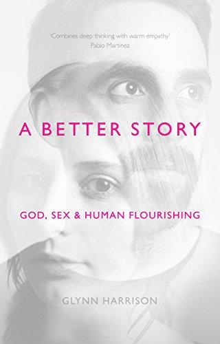 9781783594467: A Better Story: God, Sex And Human Flourishing