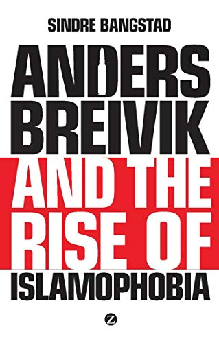 Anders Breivik and the Rise of Islamophobia: Bangstad, Sindre