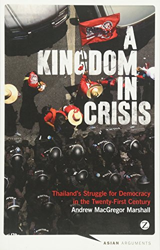 9781783600571: A Kingdom in Crisis: Thailand's Struggle for Democracy in the Twenty-First Century (Asian Arguments)