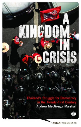 9781783600588: A Kingdom in Crisis: Thailand's Struggle for Democracy in the Twenty-First Century (Asian Arguments)