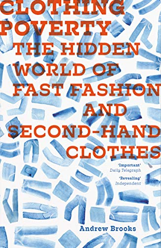 Clothing Poverty: The Hidden World of Fast Fashion and Second-Hand Clothes (Hardback): Andrew ...