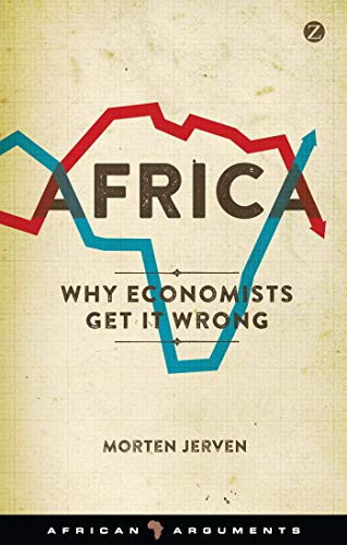 9781783601325: Africa: Why Economists Get It Wrong (African Arguments)