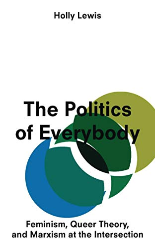 9781783602889: The Politics of Everybody: Feminism, Queer Theory and Marxism at the Intersection
