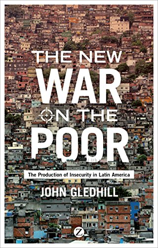 The New War on the Poor: The Production of Insecurity in Latin America: John Gledhill