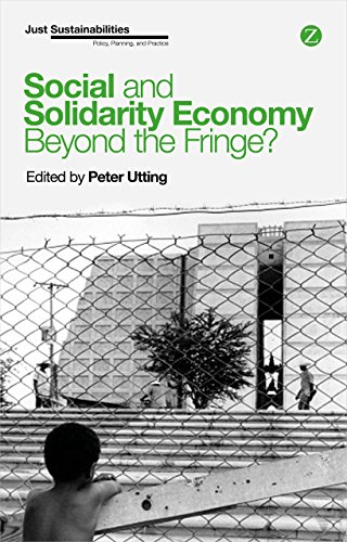 Social and Solidarity Economy: Beyond the Fringe? (Zed Books - Just Sustainabilities): Utting, ...
