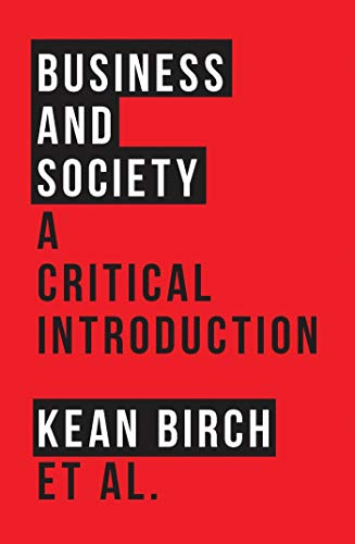 Business and Society: A Critical Introduction: Birch, Kean; McMurtry,