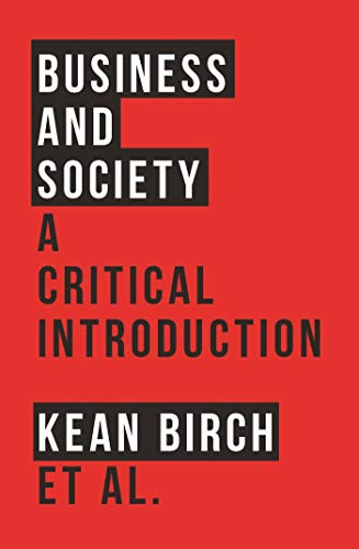 Business and Society Format: Hardcover: Kean Birch, John-Justin