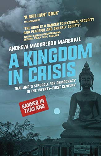 9781783606023: A Kingdom in Crisis: Royal Succession and the Struggle for Democracy in 21st Century Thailand (Asian Arguments)